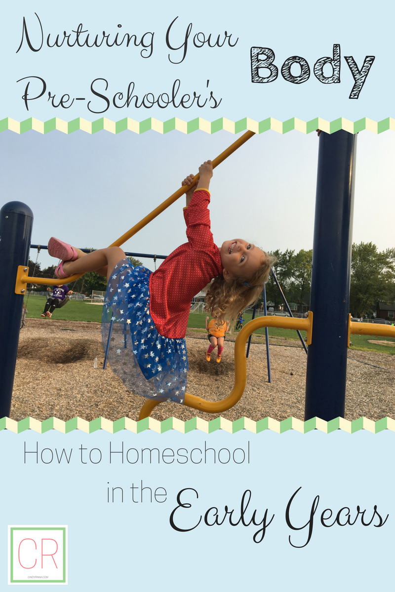 Nurturing Your Pre-Schooler's Body: How to Homeschool in the Early Years