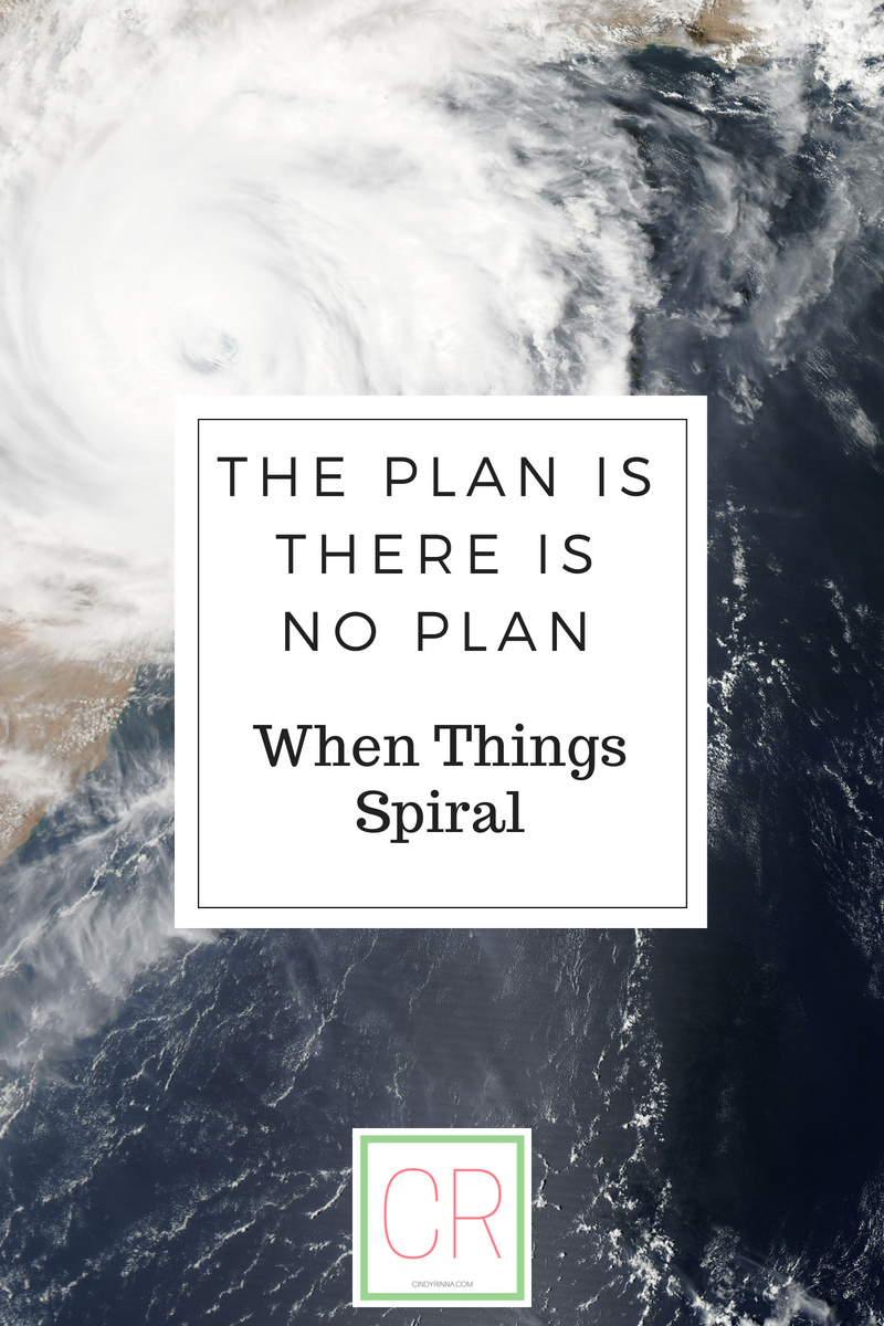 The Plan is There is No Plan: When Things Spiral